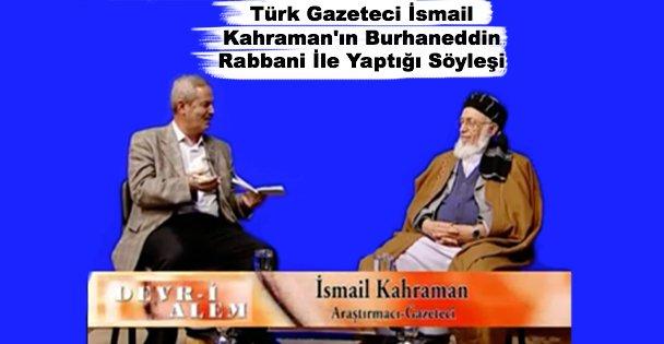 Türk Gazeteci İsmail Kahraman'ın Burhaneddin Rabbani İle Yaptığı Söyleşi