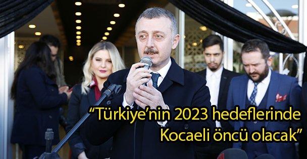 """'Türkiye'nin 2023 hedeflerinde Kocaeli öncü olacak"""""""