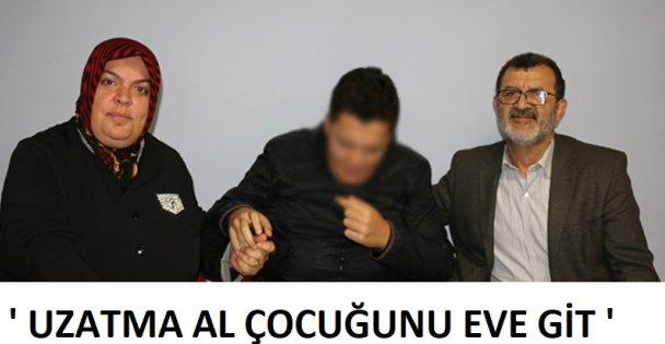 """'UZATMA AL ÇOCUĞUNU EVE GİT"""""""