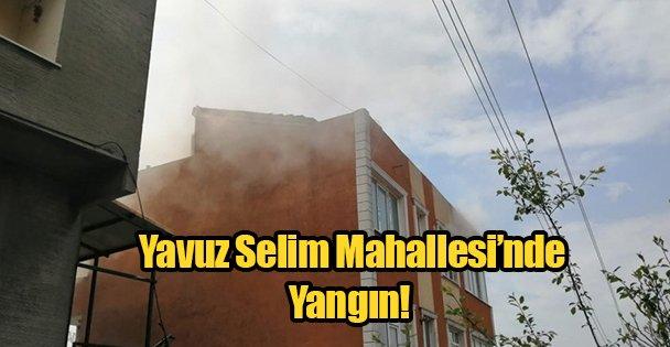 Yavuz Selim Mahallesi'nde Yangın!