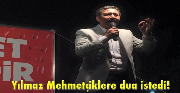 Yılmaz Mehmetçiklere dua istedi!