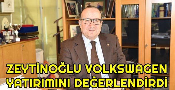 Zeytinoğlu, Volkswagen yatırımını değerlendirdi.